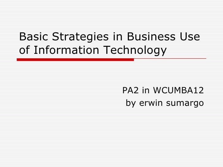 Basic Strategies in Business Use of Information Technology PA2 in WCUMBA12 by erwin sumargo
