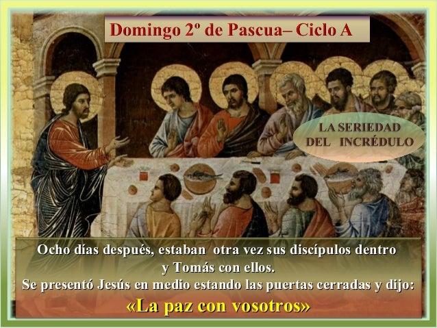 Ocho días después, estaban otra vez sus discípulos dentroOcho días después, estaban otra vez sus discípulos dentro y Tomás...