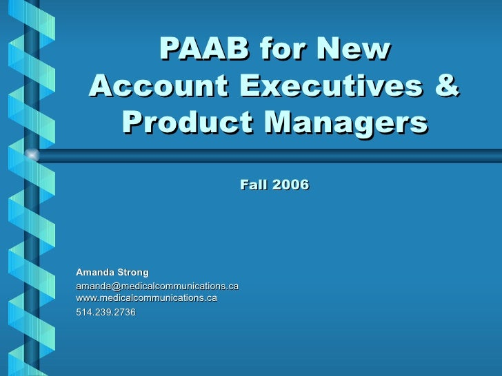 PAAB for New   Account Executives &    Product Managers                                   Fall 2006     Amanda Strong aman...