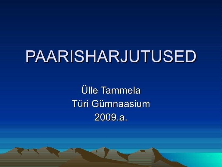 PAARISHARJUTUSED Ülle Tammela Türi Gümnaasium 2009.a.