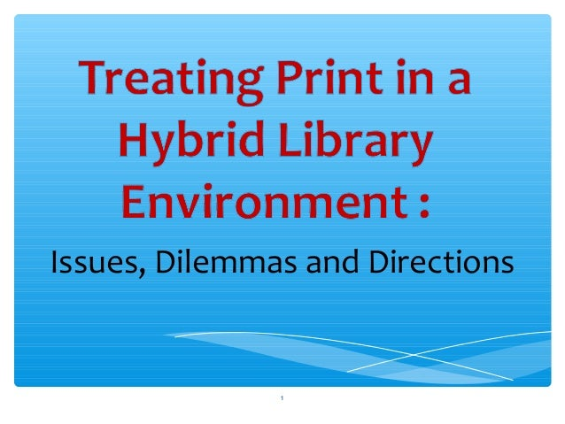 Treating Print in a Hybrid Library Environment