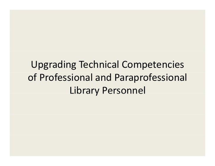 Upgrading Technical Competencies of Professional and Paraprofessional           Library Personnel          Library Personnel