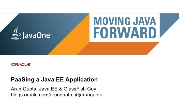 PaaSing a Java EE ApplicationArun Gupta, Java EE & GlassFish Guyblogs.oracle.com/arungupta, @arungupta 1   Copyright © 201...