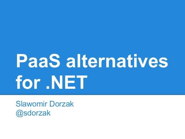 PaaS alternativesfor .NETSlawomir Dorzak@sdorzak