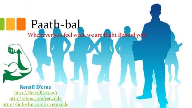Paath-bal Whenever you feel weak we are Right Behind you!  Renzil D'cruz http://RenzilDe.com http://about.me/renzilde http...