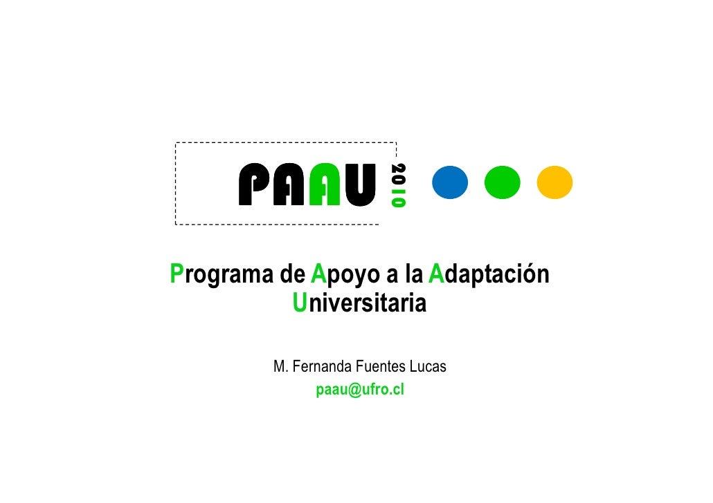 2010      PAA      PAAU Programa de Apoyo a la Adaptación           Universitaria          M. Fernanda Fuentes Lucas      ...