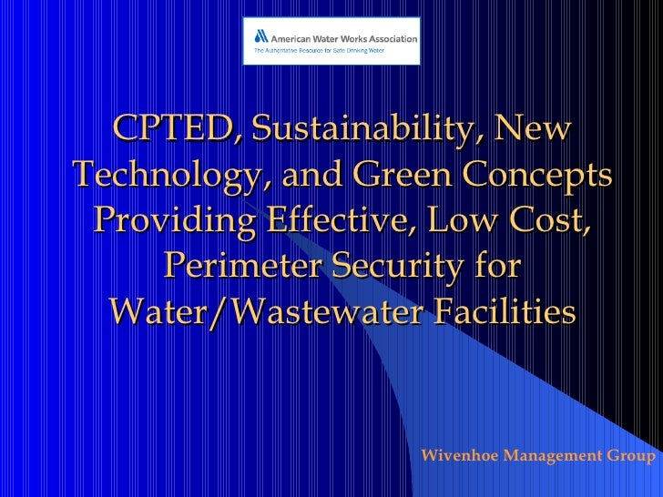 CPTED, Sustainability, New Technology, and Green Concepts Providing Effective, Low Cost, Perimeter Security for Water/Wast...