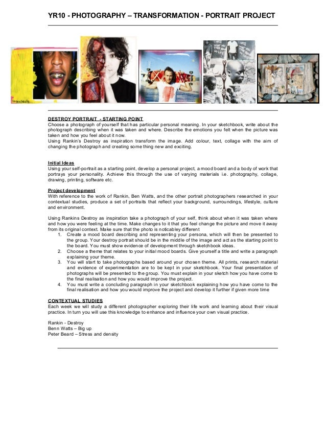 YR10 - PHOTOGRAPHY – TRANSFORMATION - PORTRAIT PROJECT DESTROY PORTRAIT - STARTING POINT Choose a photograph of yourself t...
