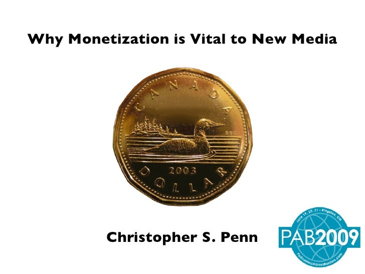 Why Monetization is Vital to New Media              Christopher S. Penn