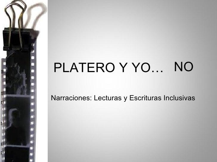 PLATERO Y YO… Narraciones: Lecturas y Escrituras Inclusivas NO