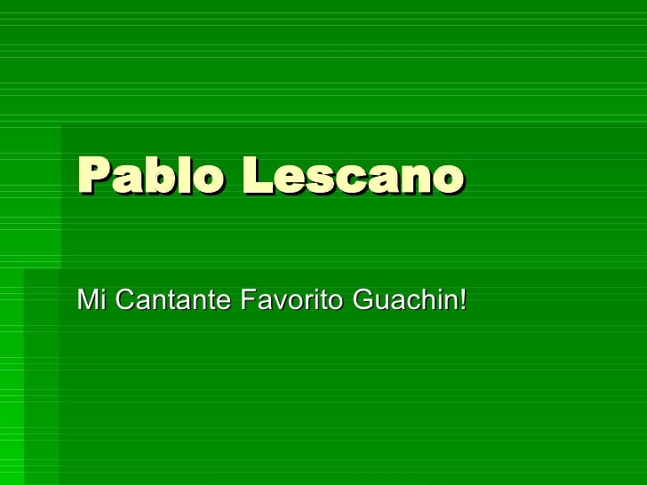 Pablo Lescano Mi Cantante Favorito Guachin!