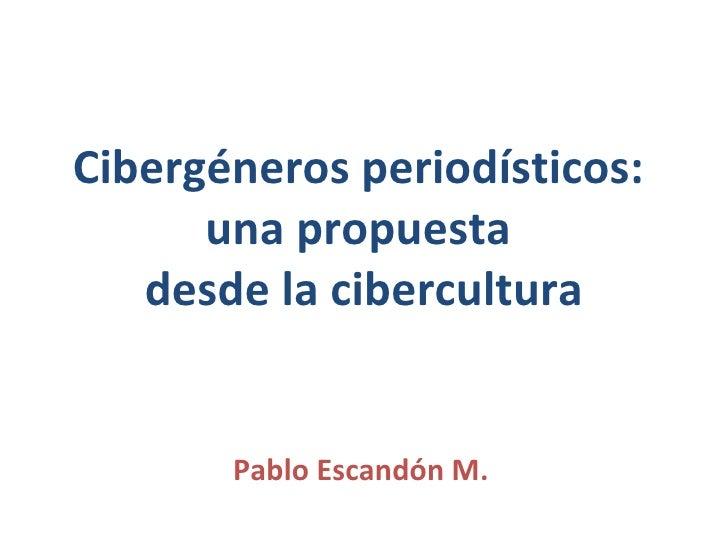 Cibergéneros periodísticos:  una propuesta  desde la cibercultura Pablo Escandón M.