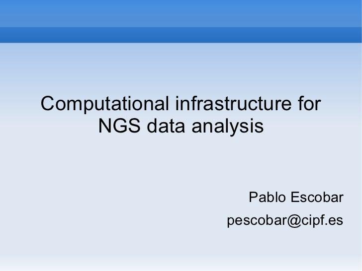 Computational infrastructure for    NGS data analysis                        Pablo Escobar                     pescobar@ci...
