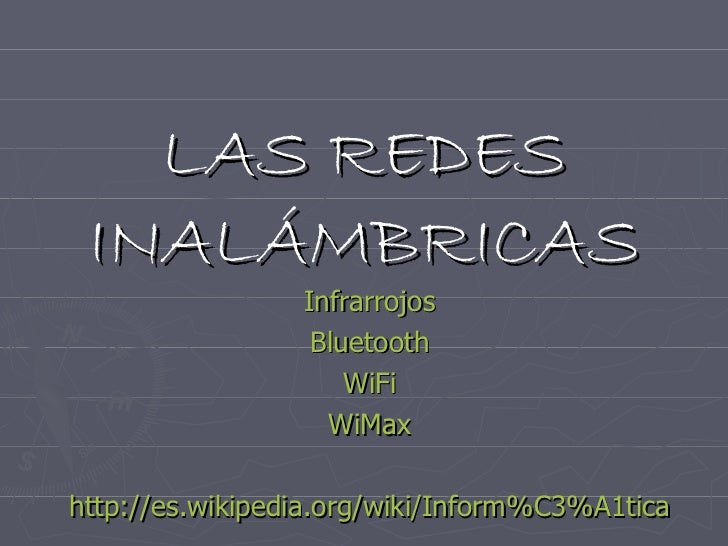 LAS REDES INALÁMBRICAS Infrarrojos Bluetooth WiFi WiMax http :// es.wikipedia.org / wiki / Inform%C3%A1tica