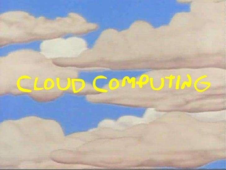 Cloud Computing: Evolución1960s                1980s            1990s           2010sMain Frames          Mini Computers  ...