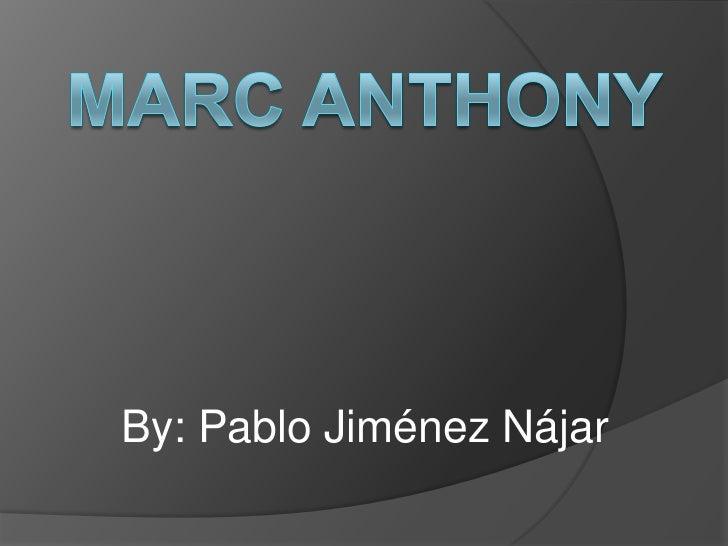 Marc Anthony<br />By: Pablo Jiménez Nájar<br />