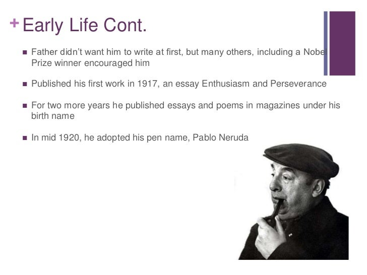 pablo neruda essay love Essay #1 pablo neruda was a communist poet  in her memoir, she told her legendary love with pablo and the struggles she had faced.