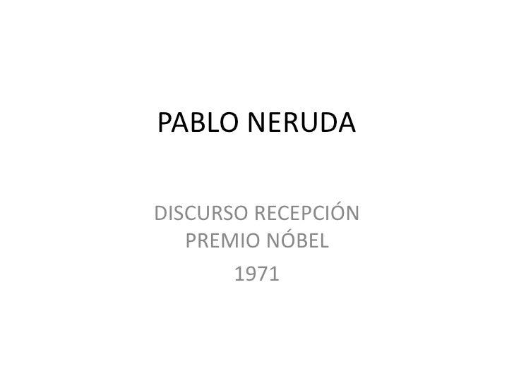 DISCURSO DE RECEPCIÓN DEL NÓBEL DE PABLO NERUDA