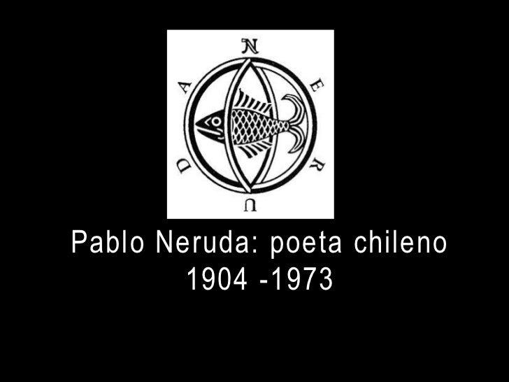 Pablo Neruda: poeta chileno        1904 -1973
