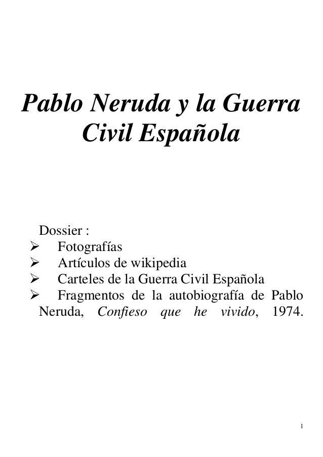 1 Pablo Neruda y la Guerra Civil Española Dossier :  Fotografías  Artículos de wikipedia  Carteles de la Guerra Civil E...