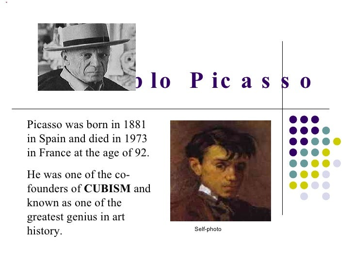 Pablo Picasso Picasso was born in 1881 in Spain and died in 1973 in France at the age of 92. He was one of the co-founders...