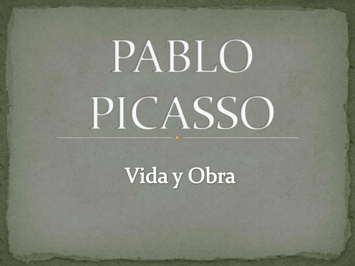 Pablo picasso: Vida y obra