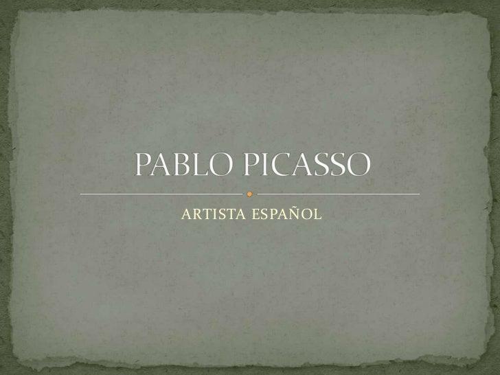 ARTISTA ESPAÑOL<br />PABLO PICASSO<br />