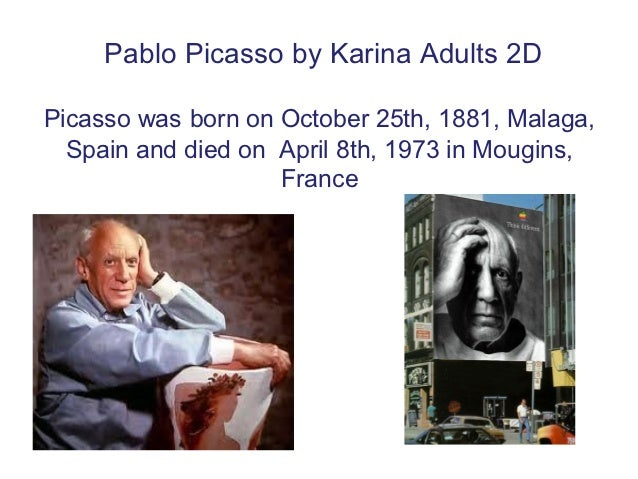 Pablo Picasso by Karina Adults 2DPicasso was born on October 25th, 1881, Malaga,  Spain and died on April 8th, 1973 in Mou...