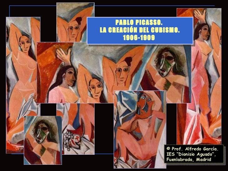 """© Prof. Alfredo García. IES """"Dionisio Aguado"""", Fuenlabrada, Madrid PABLO PICASSO.  LA CREACIÓN DEL CUBISMO. 1906-1909"""