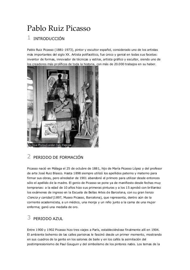 Pablo Ruiz Picasso 1  INTRODUCCIÓN  Pablo Ruiz Picasso (1881-1973), pintor y escultor español, considerado uno de los arti...