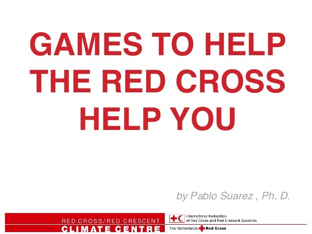 GAMES TO HELP! THE RED CROSS! HELP YOU! by Pablo Suarez , Ph. D.!