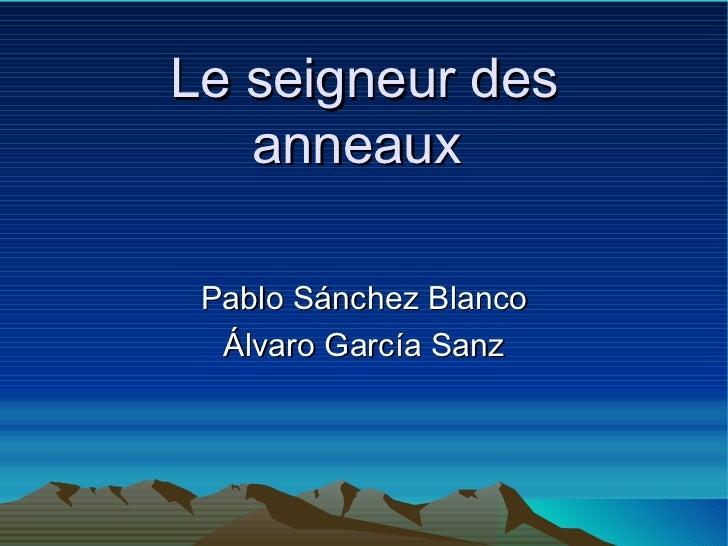 Le seigneur des anneaux  Pablo Sánchez Blanco Álvaro García Sanz