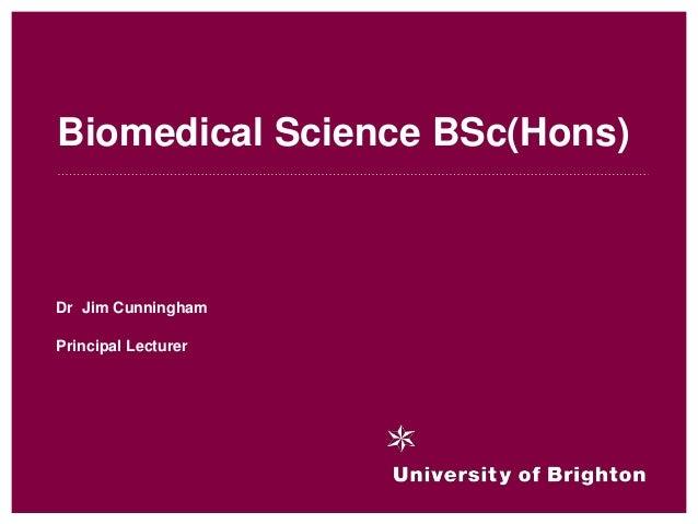 Biomedical Science BSc(Hons) Dr Jim Cunningham Principal Lecturer