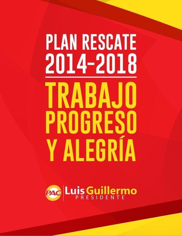 PLAN RESCATE  2014-2018  TRABAJO  PROGRESO Y ALEGRÍA