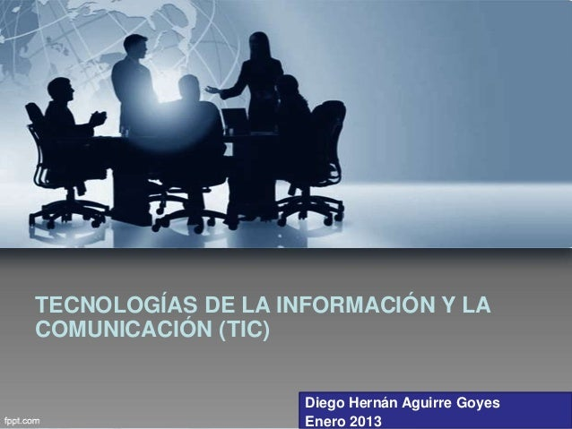 TECNOLOGÍAS DE LA INFORMACIÓN Y LACOMUNICACIÓN (TIC)                    Diego Hernán Aguirre Goyes                    Ener...