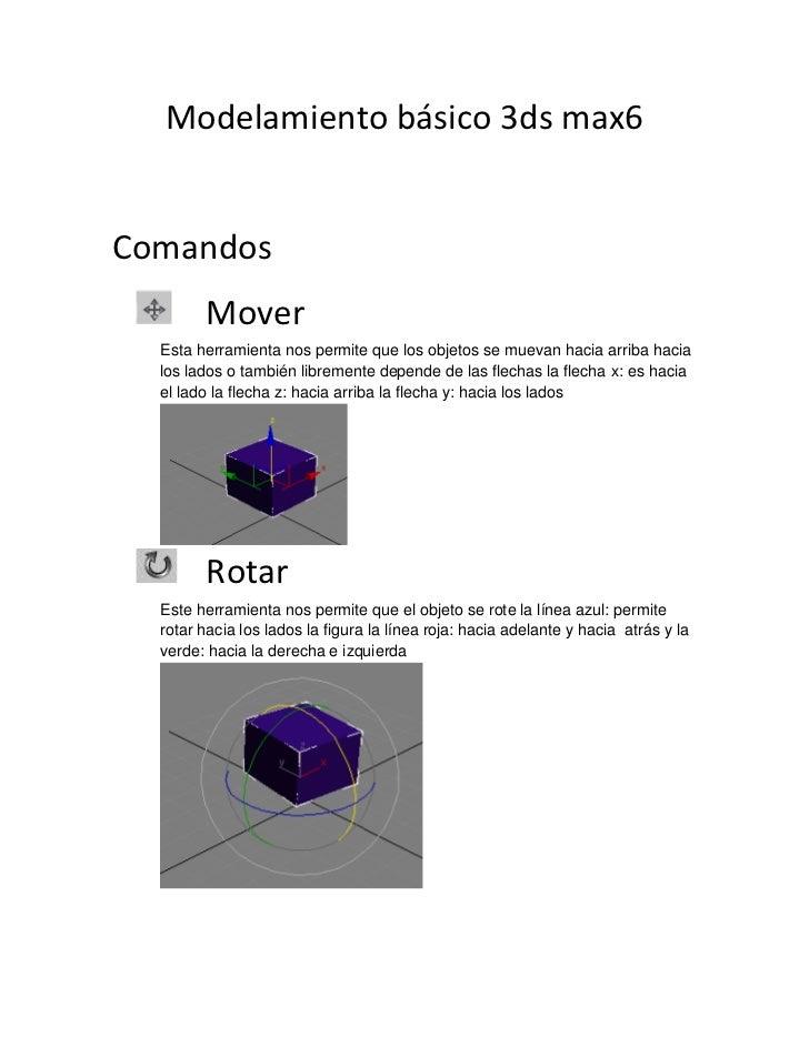 Modelamiento básico 3ds max6Comandos        Mover  Esta herramienta nos permite que los objetos se muevan hacia arriba hac...