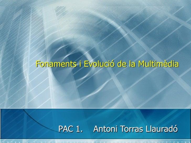 Fonaments i Evolució de la Multimèdia PAC 1.  Antoni Torras Llauradó
