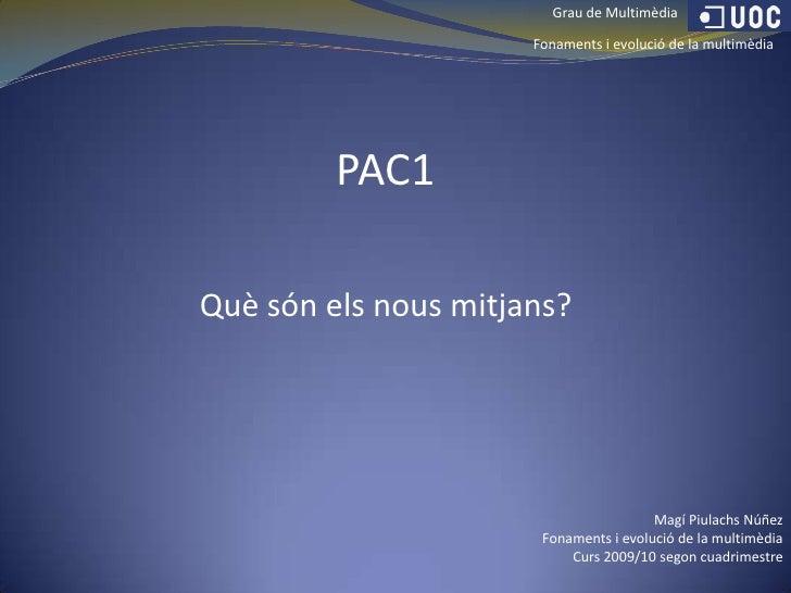 Grau de Multimèdia<br />Fonaments i evolució de la multimèdia<br />PAC1<br />Què són els nous mitjans?<br />Magí Piulachs ...