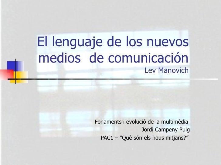 El lenguaje de los nuevos medios  de comunicación Lev Manovich Fonaments i evolució de la multimèdia  Jordi Campeny Puig P...