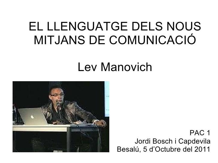 EL LLENGUATGE DELS NOUS MITJANS DE COMUNICACIÓ Lev Manovich PAC 1 Jordi Bosch i Capdevila Besalú, 5 d'Octubre del 2011