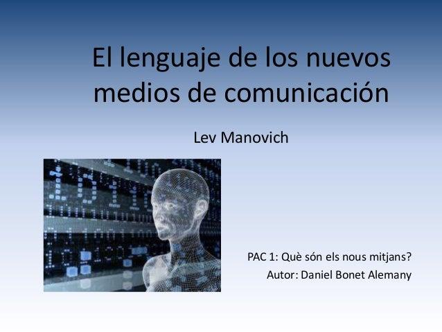 El lenguaje de los nuevosmedios de comunicación        Lev Manovich              PAC 1: Què són els nous mitjans?         ...