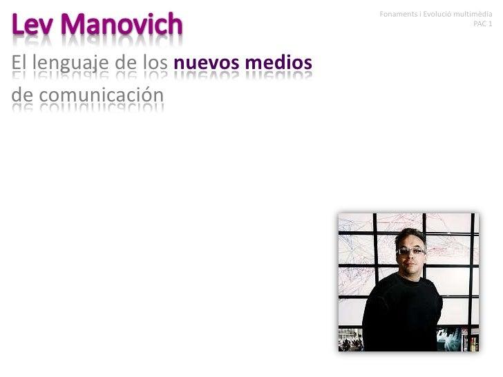 Lev Manovich<br />Fonaments i Evolució multimèdia<br />PAC 1<br />El lenguaje de los nuevos medios <br />de comunicación<b...