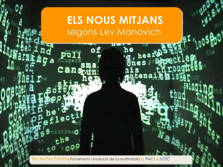ELS NOUS MITJANS segons Lev Manovich Ela N úñez Pardo  Fonaments i evolució de la multimèdia    PAC1   UOC