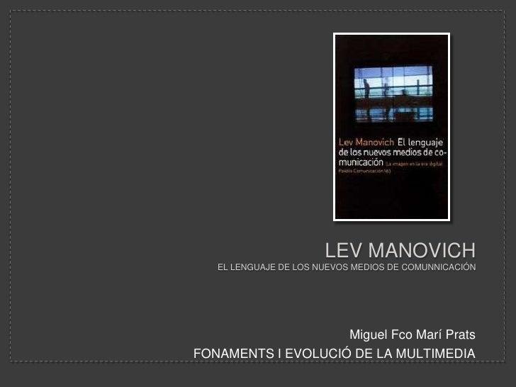 LevmanovichEl lenguaje de los nuevos medios de comunnicación<br />Miguel FcoMarí Prats<br />FONAMENTS I EVOLUCIÓ DE LA MUL...