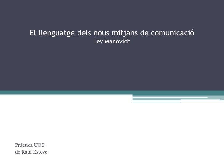 El llenguatgedelsnousmitjans de comunicacióLevManovich<br />Pràctica UOC<br />de Raül Esteve<br />
