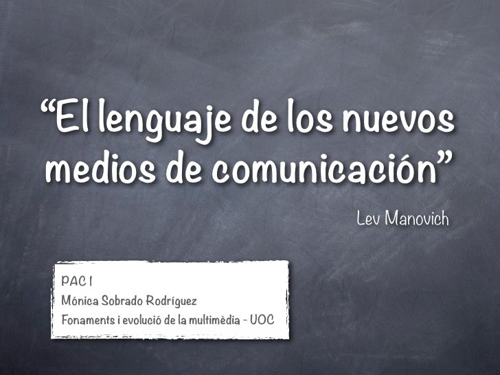 """""""El lenguaje de los nuevosmedios de comunicación""""                                               Lev Manovich PAC 1 Mónica ..."""
