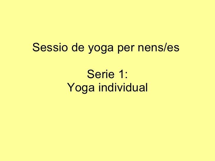 Sessio de yoga per nens/es  Serie 1: Yoga individual