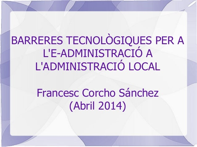 BARRERES TECNOLÒGIQUES E-ADMINISTRACIÓ A L'ADMINISTRACIÓ LOCAL
