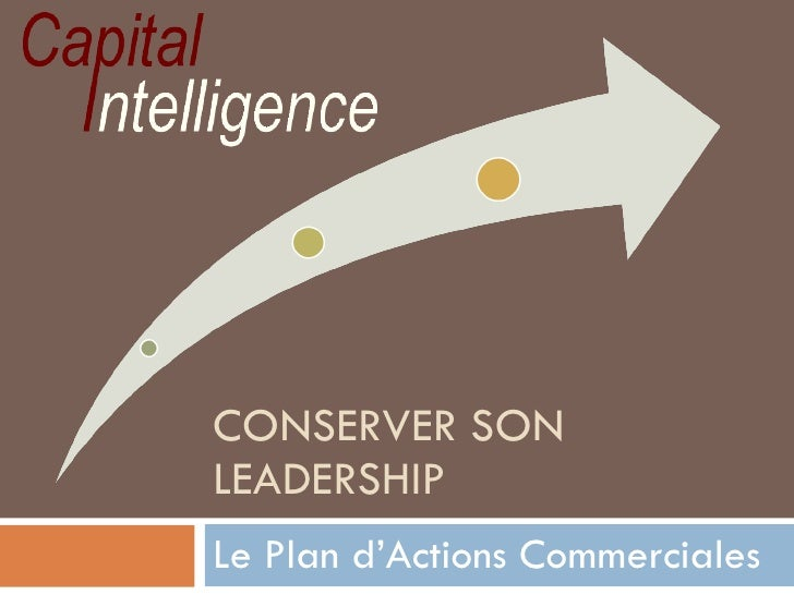 CONSERVER SON LEADERSHIP Le Plan d'Actions Commerciales