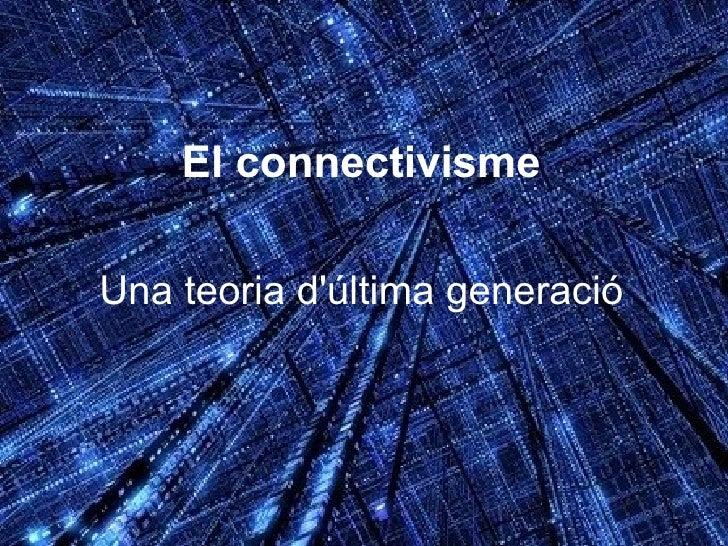 El connectivisme Una teoria d'última generació